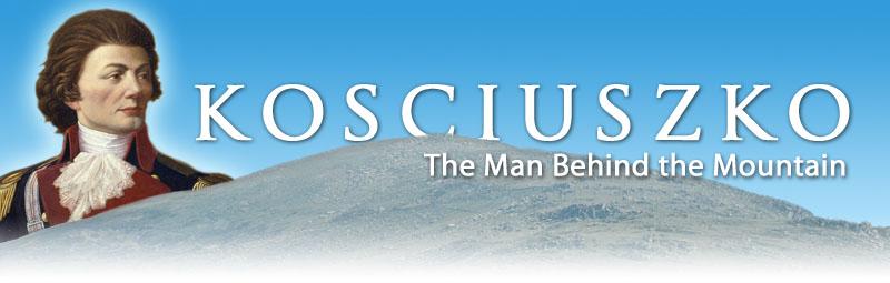 Kosciuszko: The Man Behind the Mountain